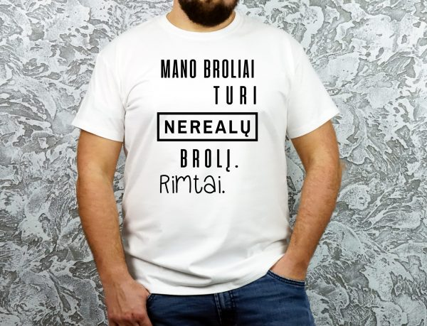 balti-unisex-vyriski-marskineliai-su-uzrasu-mano-broliai-turi-nerealu-broli-rimtai-dovana-broliui-dovana-sunui-originalus-marskineliai-su-uzrasais-aciu-labai