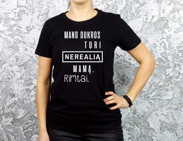 juodi marskineliai mamai su uzrasu mano dukros turi nerealia mama